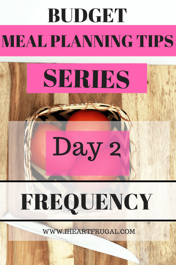Budget Meal Planning Tips Series - Day 2 Frequency