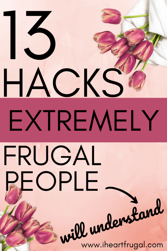 13 Hacks Only Extremely Frugal People Will Understand - Are you into frugal living or looking for some new frugal hacks? If so, you will want to see what extremely frugal people do to save money. Learn how to live frugally and save thousands this year. #frugal #frugalliving