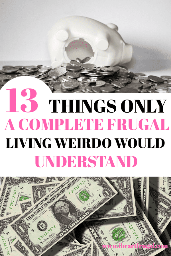 13 Things Only a Complete Frugal Living Weirdo Would Understand #frugalliving #frugal