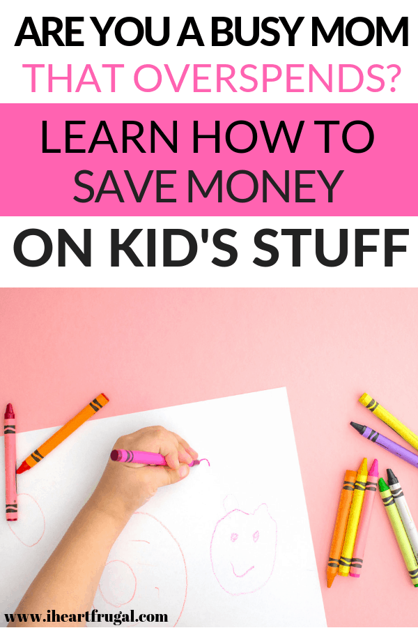 Are you a busy mom that overspends? Learn how to save money on kid's stuff. #kids #kidsactivities #stayathomemom #momlife #frugal