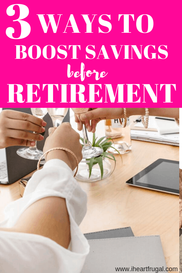 3 Wats to Boost Your Savings Before Retirement #savemoney #moneytips #personalfinance