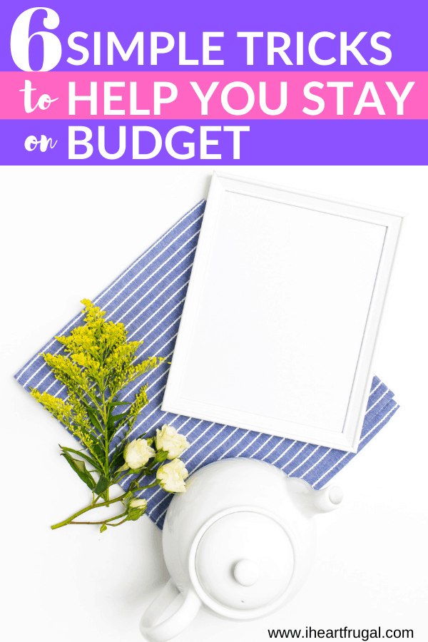 6 Simple Tricks to Help You Stay On Budget #budget #budgeting #moneytips