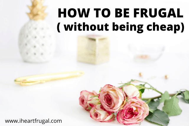 How to be frugal without being cheap. #frugal #frugaltips