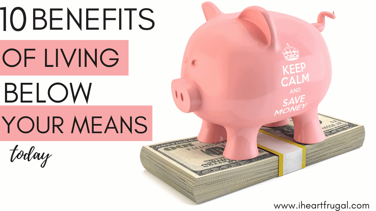 10 Benefits of Living Below Your Means. If you want to live on the cheap,, try living below your means and start living frugally to save more money today. #frugaliving #livebelowyourmeans