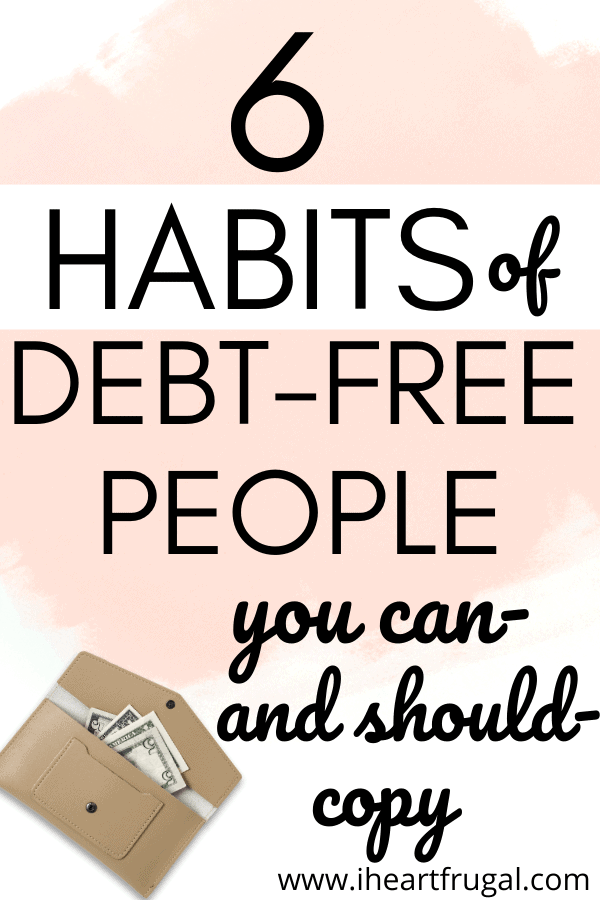 6 Habits of Debt-Free People You Can and Should Copy