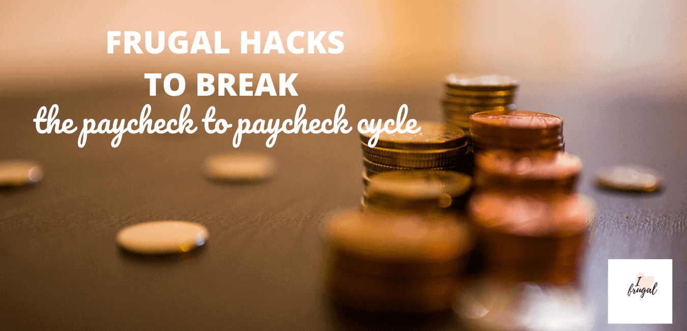 Frugal Hacks to Break the Paycheck to Paycheck Cycle